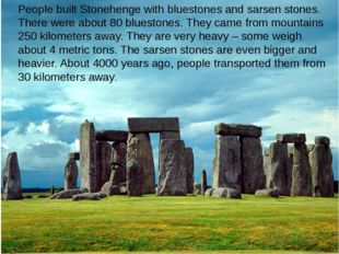 People built Stonehenge with bluestones and sarsen stones. There were about 8