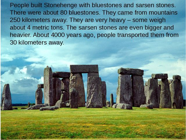 People built Stonehenge with bluestones and sarsen stones. There were about 8...