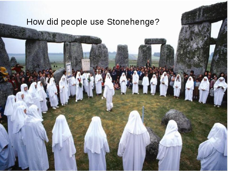 How did people use Stonehenge?
