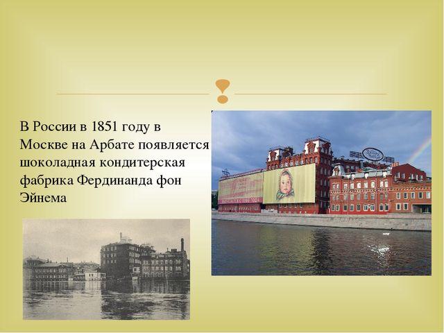 В России в 1851 году в Москве на Арбате появляется шоколадная кондитерская ф...
