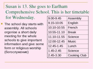 Susan is 13. She goes to Earlham Comprehensive School. This is her timetable