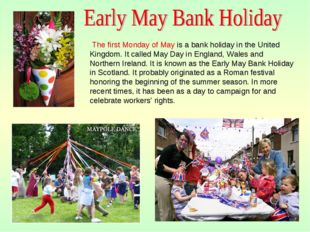 The first Monday of May is a bank holiday in the United Kingdom. It called M