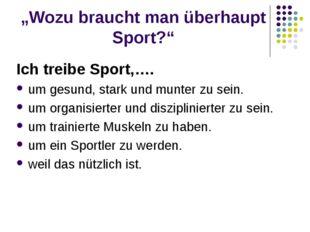 """""""Wozu braucht man überhaupt Sport?"""" Ich treibe Sport,…. um gesund, stark und"""
