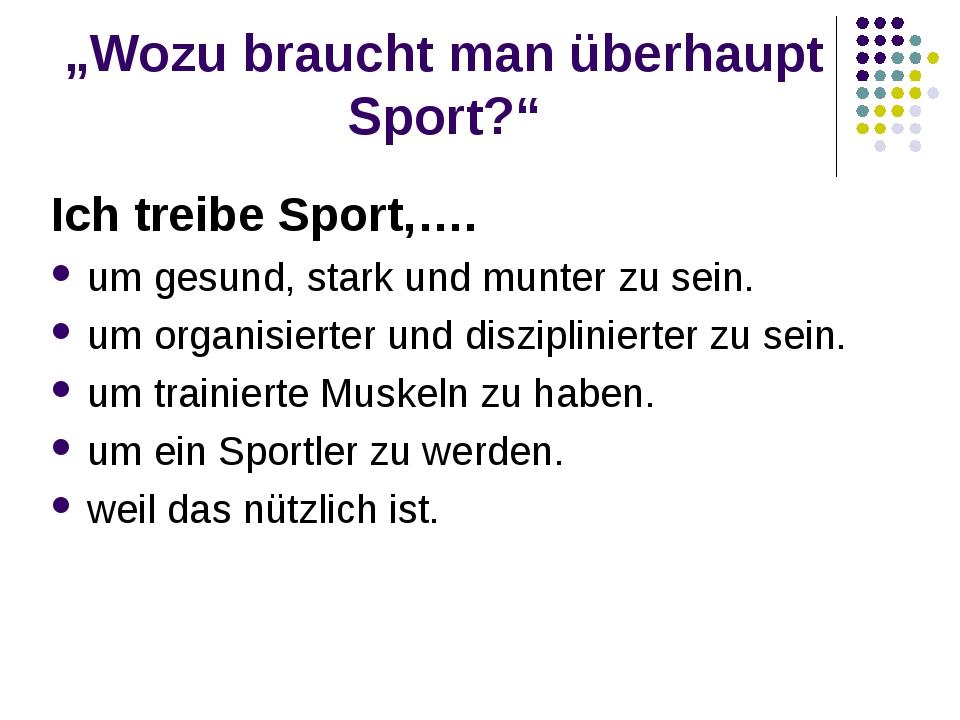 """""""Wozu braucht man überhaupt Sport?"""" Ich treibe Sport,…. um gesund, stark und..."""