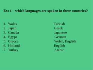 Ex: 1 – which languages are spoken in these countries? 1.Wales Turkish 2.Ja