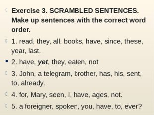 Exercise 3. SCRAMBLED SENTENCES. Make up sentences with the correct word orde