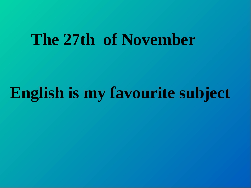 The 27th of November English is my favourite subject
