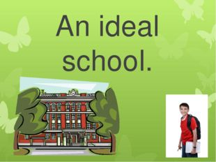 An ideal school.