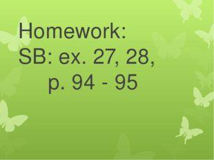 Homework: SB: ex. 27, 28, p. 94 - 95