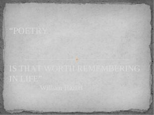 "IS THAT WORTH REMEMBERING IN LIFE"" William Hazlitt ""POETRY"