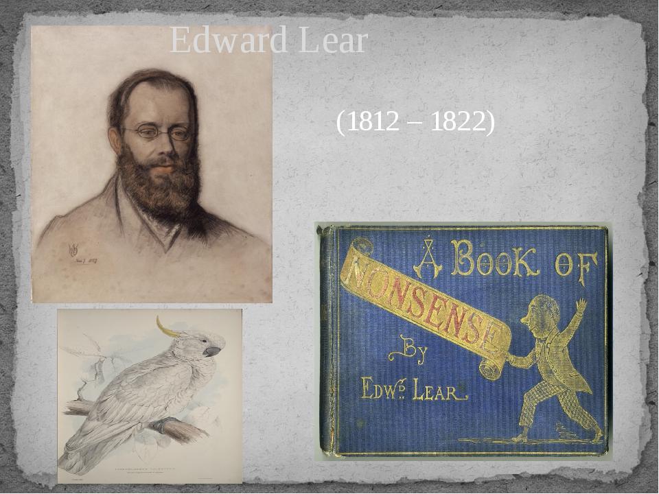 Edward Lear (1812 – 1822)