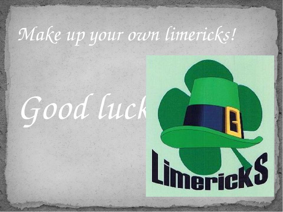 Make up your own limericks! Good luck!