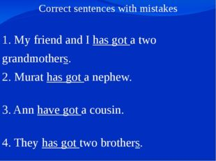 Correct sentences with mistakes 1. My friend and I has got a two grandmothers