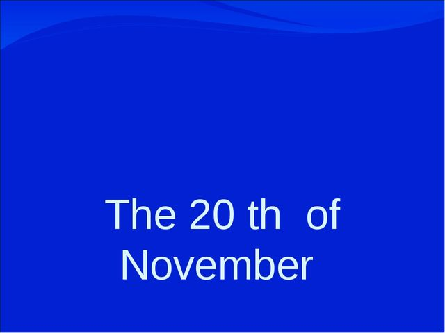 The 20 th of November