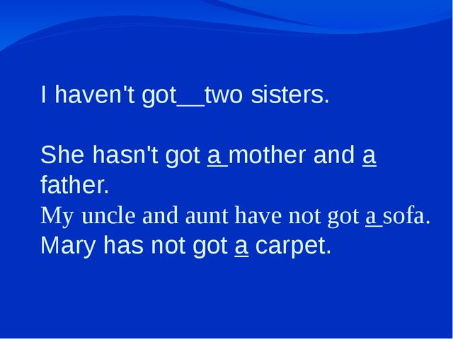 I haven't got two sisters. She hasn't got a mother and a father. My uncle an...