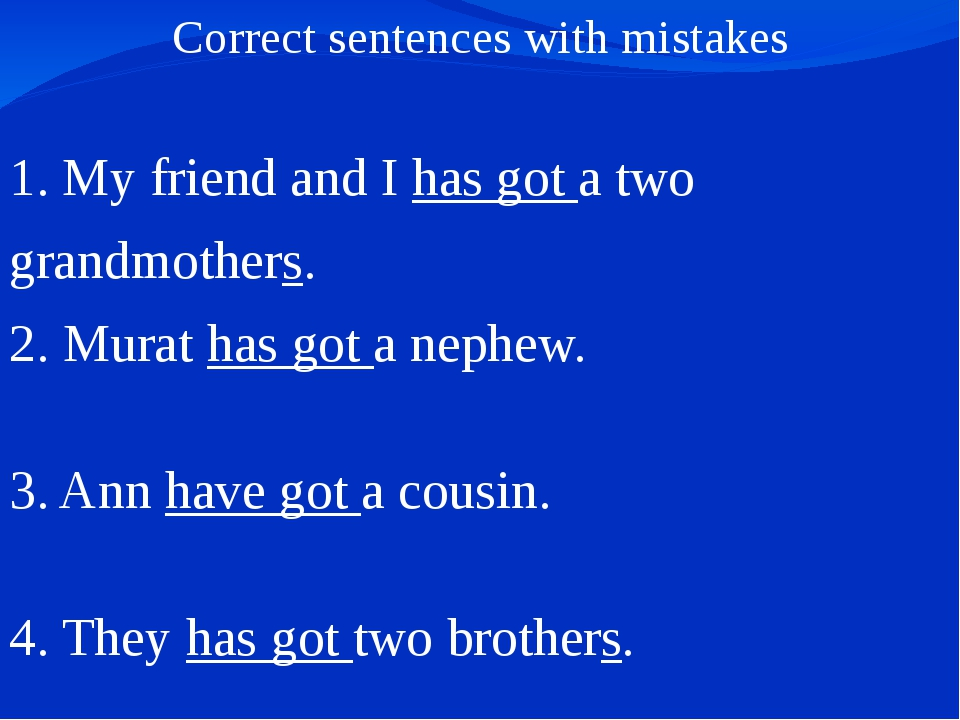Correct sentences with mistakes 1. My friend and I has got a two grandmothers...