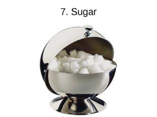 7. Sugar