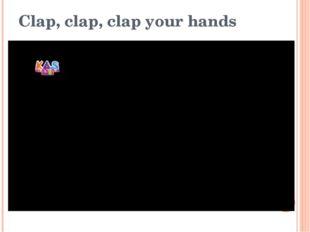 Clap, clap, clap your hands