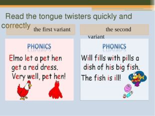 Read the tongue twisters quickly and correctly the first variant the second