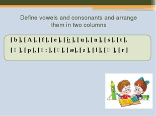 Define vowels and consonants and arrange them in two columns [b], [Λ], [