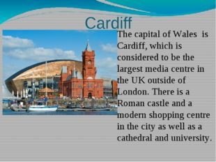 Cardiff The capital of Wales is Cardiff, which is considered to be the larges
