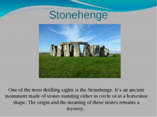Stonehenge One of the most thrilling sights is the Stonehenge. It's an ancien