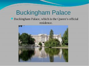 Buckingham Palace Buckingham Palace, which is the Queen's official residence.