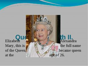 Queen Elizabeth II. Elizabeth Alexandra Mary, this is the full name of the Q