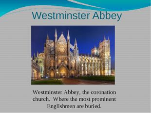 Westminster Abbey Westminster Abbey, the coronation church. Where the most pr