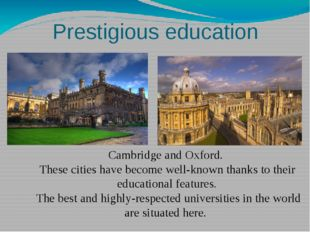 Prestigious education Cambridge and Oxford. These cities have become well-kno