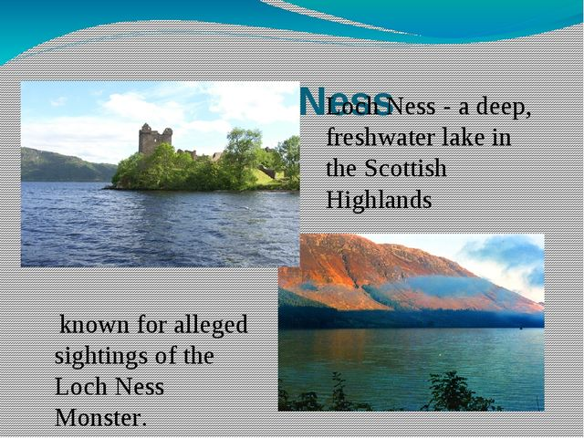 Loch Ness known for alleged sightings of the Loch Ness Monster. Loch Ness - a...