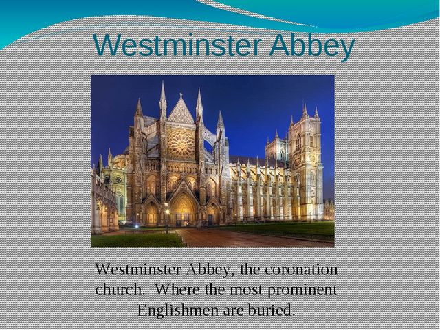 Westminster Abbey Westminster Abbey, the coronation church. Where the most pr...