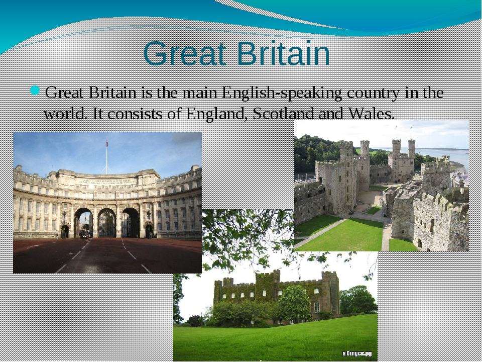 Great Britain Great Britain is the main English-speaking country in the world...