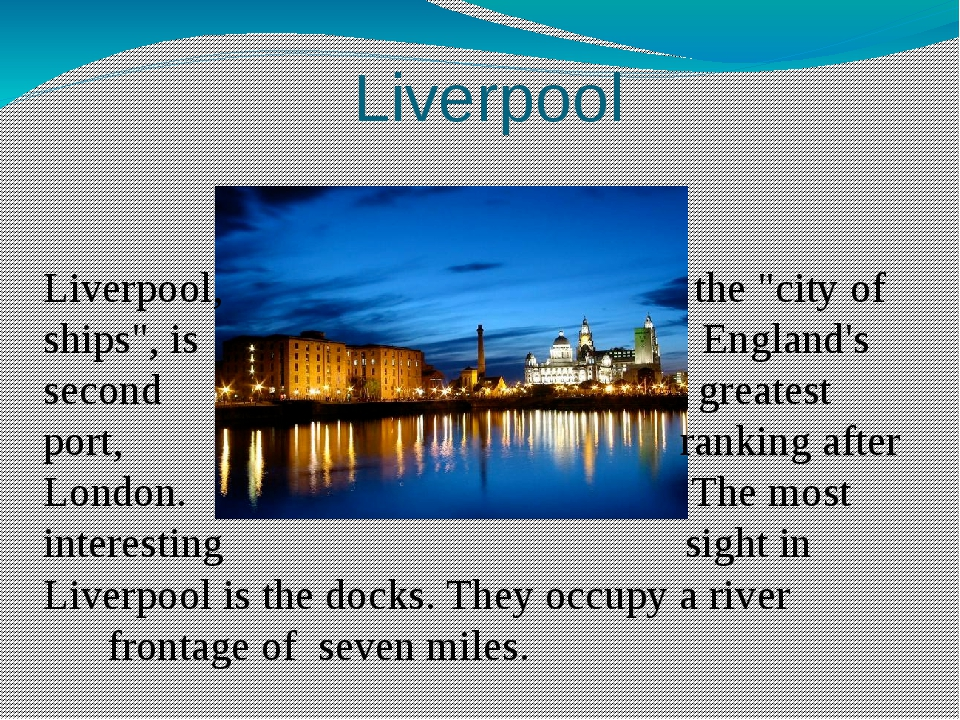 """Liverpool Liverpool, the """"city of ships"""", is England's second greatest port,..."""