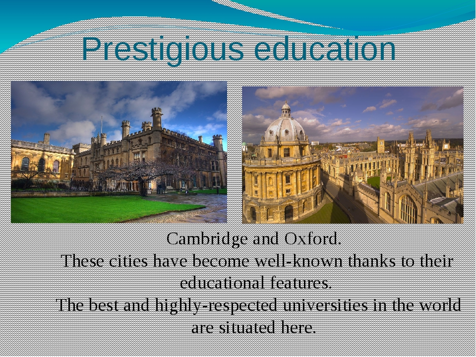 Prestigious education Cambridge and Oxford. These cities have become well-kno...