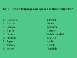 Ex: 1 – which languages are spoken in these countries? 1.	Australia Turkish 2