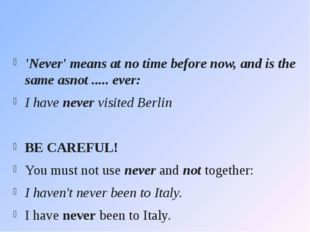 'Never'meansat no time before now, and is the same asnot ..... ever: I have