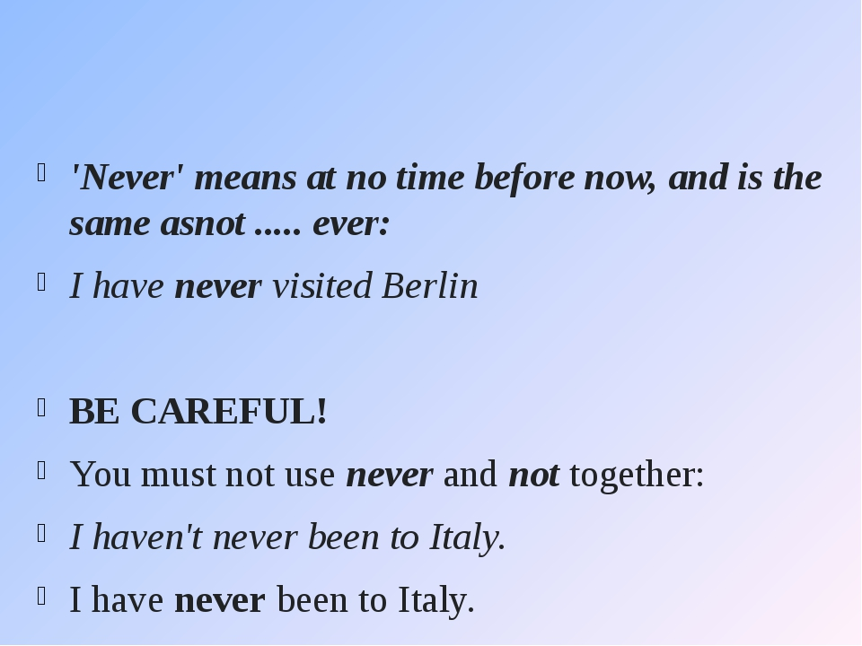 'Never' means at no time before now, and is the same asnot ..... ever: I have...