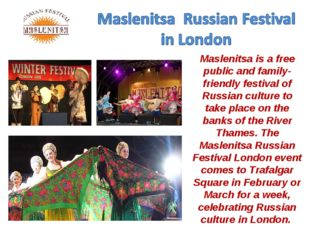 Maslenitsa is afree public and family-friendly festival of Russian culture t