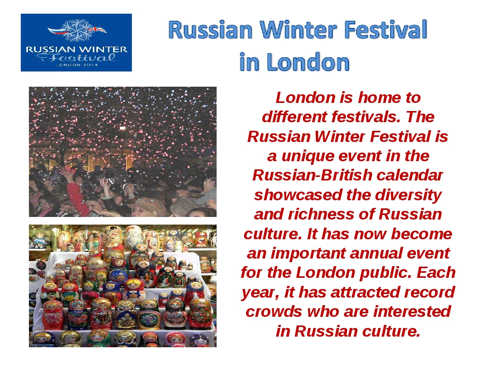 London is home to different festivals. The Russian Winter Festival is a uniqu...