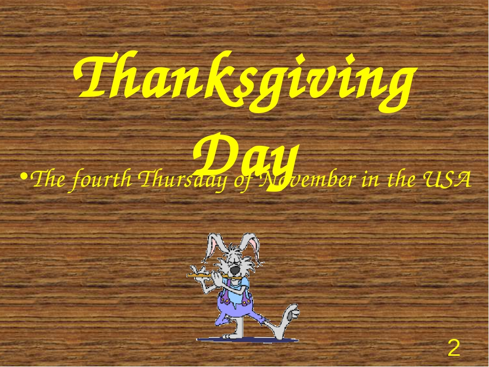 Thanksgiving Day The fourth Thursday of November in the USA *