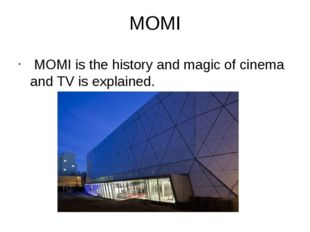 MOMI  MOMI is the history and magic of cinema and TV is explained.