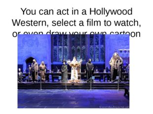 You can act in a Hollywood Western, select a film to watch, or even draw your