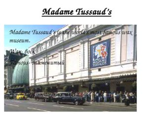 Madame Tussaud's Madame Tussaud's is the world's most famous wax museum. Wax-