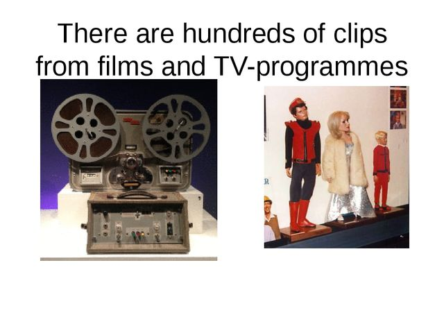 There are hundreds of clips from films and TV-programmes