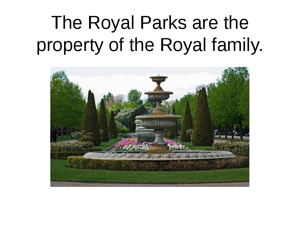 The Royal Parks are the property of the Royal family.