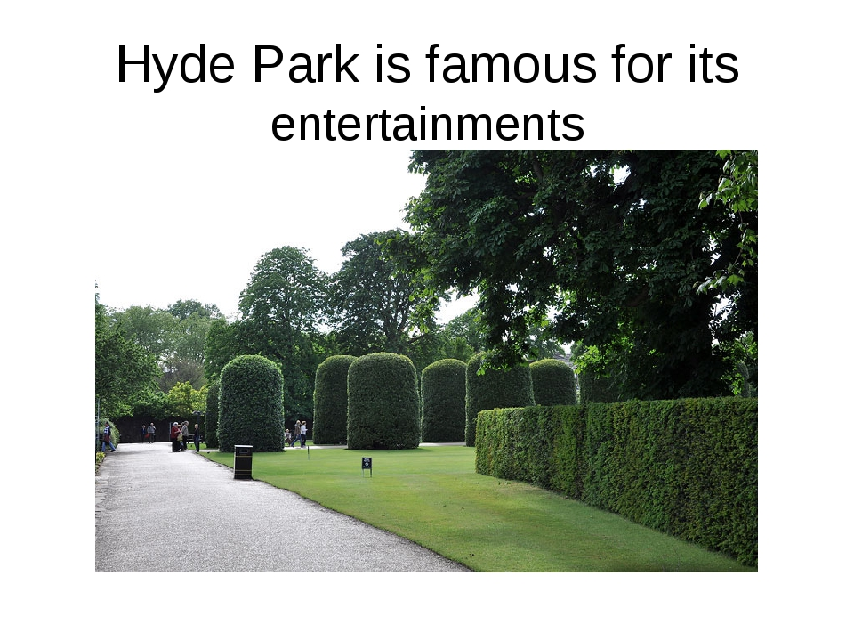 Hyde Park is famous for its entertainments