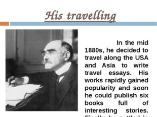 His travelling In the mid 1880s, he decided to travel along the USA and Asia