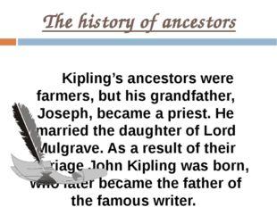 The history of ancestors Kipling's ancestors were farmers, but his grandfathe