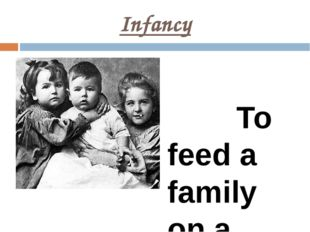 Infancy To feed a family on a salary of an applied artist was difficult. So w